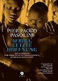 Afrika, letzte Hoffnung: Mit Fotografien von Didier Ruef. (Pasolini-Edition)
