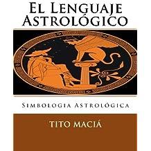 El Lenguaje Astrologico: Simbologia Astrologica (Spanish Edition) by Tito Macia (2016-05-07)