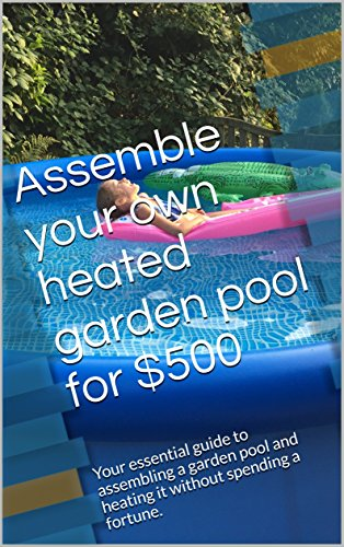 assemble-your-own-heated-garden-pool-for-500-your-essential-guide-to-assembling-a-garden-pool-and-he