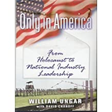 Only in America: From Holocaust to National Industry Leadership by William Ungar (2006-01-15)
