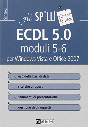 ECDL 5.0 moduli 5-6 per Windows Vista e Office 2007 (Gli spilli) por Alberto Clerici
