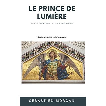 Le Prince de Lumière: Méditation autour de l'Archange Michel
