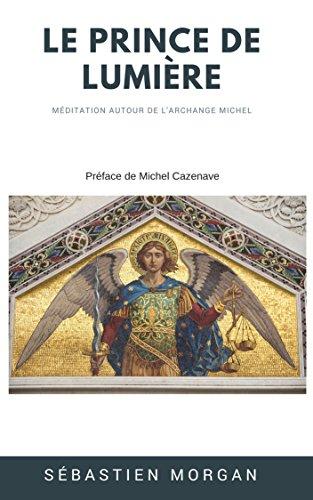 Le Prince de Lumière: Méditation autour de l'Archange Michel par Sébastien Morgan