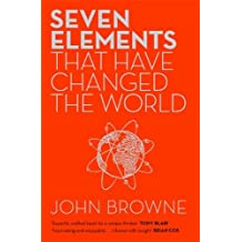 Seven Elements That Have Changed The World: Iron, Carbon, Gold, Silver, Uranium, Titanium, Silicon by John Browne (6-Feb-2014) Paperback