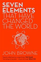 Seven Elements That Have Changed The World: Iron, Carbon, Gold, Silver, Uranium, Titanium, Silicon by John Browne (2013-04-25)
