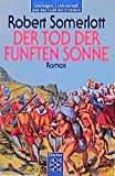 Buchinformationen und Rezensionen zu Der Tod der Fünften Sonne: Roman von Robert Somerlott