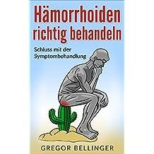 Hämorrhoiden richtig behandeln: Schluss mit der Symptombehandlung (German Edition)