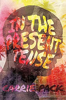 In the Present Tense by [Pack, Carrie]