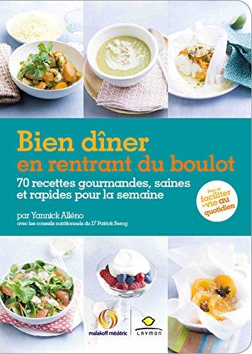 Bien dîner en rentrant du boulot: 70 recettes gourmandes, saines et rapides pour la semaine par Yannick Alléno