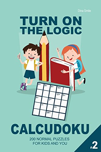 Turn on the Logic Small Calcudoku - 200 Normal Puzzles 5x5 (Volume 2): For Kids and You (Small Calcudoku Puzzle Book)