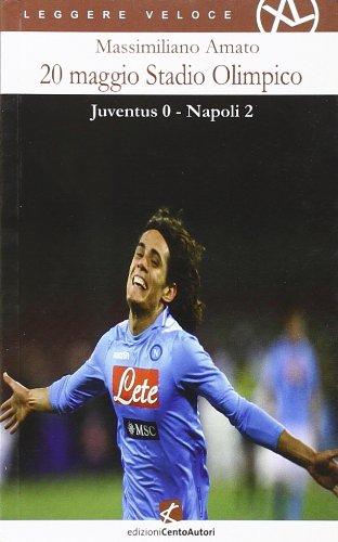 20 maggio Stadio olimpico. Juventus 0 - Napoli 2 (Leggere veloce XL) por Massimiliano Amato