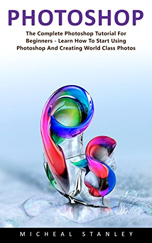 photoshop-the-complete-photoshop-tutorial-for-beginners-learn-how-to-start-using-photoshop-and-creat