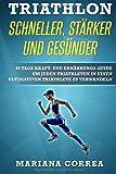 TRIATHLON SCHNELLER, STARKER Und GESUNDER: 30 TAGE KRAFT- UND ERNAHRUNGS-GUIDE UM JEDEN TRIATHLETEN IN EINEN ULTIMATIVEN TRIATHLETE Zu VERWANDELN