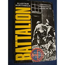 Battalion: British Infantry Unit's Actions from El Alamein to the Elbe, 1942-45