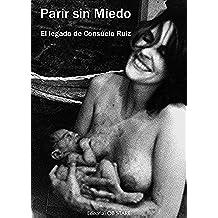 Parir sin miedo: El legado de Consuelo Ruiz