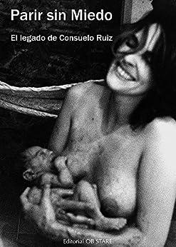 Parir sin miedo: El legado de Consuelo Ruiz de [Vélez-Frías, Consuelo Ruiz]