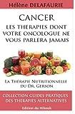 CANCER : Les Thérapies dont votre Oncologue ne Vous Parlera Jamais: Livre 1 : La Thérapie Nutritionnelle du   Dr. Gerson: Volume 1