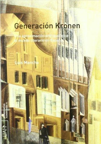 Generación KRONEN. Una aproximación antropológica al mundo literario en España por Luis Mancha San Esteban