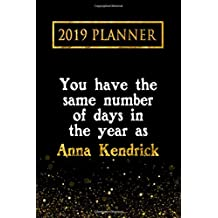 2019 Planner: You Have The Same Number Of Days In The Year As Anna Kendrick: Anna Kendrick 2019 Planner