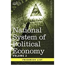 [(National System of Political Economy - Volume 2: The Theory )] [Author: Friedrich List] [Jan-2013]