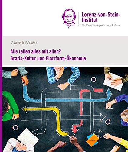 Alle teilen alles mit allen?: Gratis-Kultur und Plattform-Ökonomie (Schriften zur Modernisierung von Staat und Verwaltung)