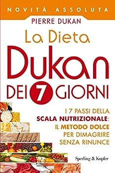 La Dieta Dukan dei 7 giorni: I 7 passi della scala nutrizionale: il metodo dolce per dimagrire senza rinunce di [Dukan, Pierre]