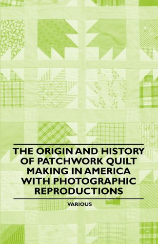 The Origin and History of Patchwork Quilt Making in America with Photographic Reproductions (English Edition) (Origin Kostüm)