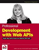 Professional Development with Web APIs: Google, eBay, Amazon.com, MapPoint, FedEx (Wrox Professional Guides)