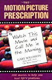 The Motion Picture Prescription: Watch This Movie and Call Me in the Morning: 200 Movies to Help You Heal L Ife's Problems