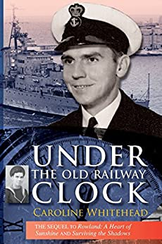 Under the Old Railway Clock: Reminiscences of a time, a place, and a very dear brother, William Marshall by [Whitehead, Caroline]