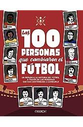 Descargar gratis Las 100 personas que cambiaron el fútbol: Un repaso a la historia del fútbol a través de las personas que han contribuido a cambiarlo en .epub, .pdf o .mobi