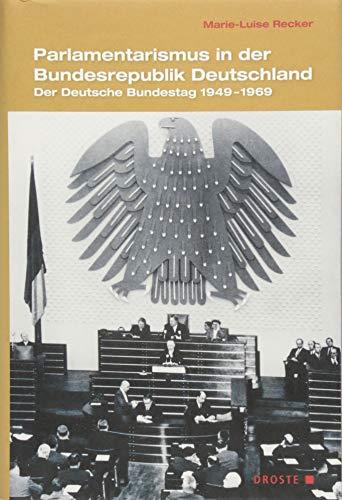 Parlamentarismus in der Bundesrepublik Deutschland: Der Deutsche Bundestag 1949-1969 (Handbuch der Geschichte des deutschen Parlamentarismus)