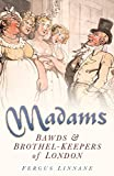 Madams: Bawds & Brothel-Keepers of London