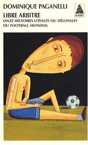Libre arbitre : Onze histoires loyales ou déloyales du football mondial