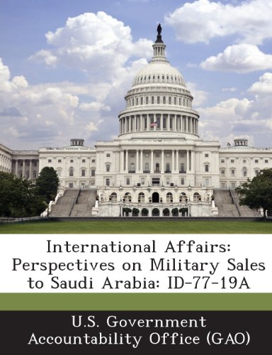International Affairs: Perspectives on Military Sales to Saudi Arabia: Id-77-19a