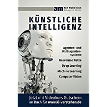 Künstliche Intelligenz: Agenten- und Multiagentensysteme, Neuronale Netze, Deep Learning, Machine Learning, Computer Vision