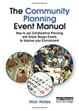 The Community Planning Event Manual: How to use Collaborative Planning and Urban Desi...