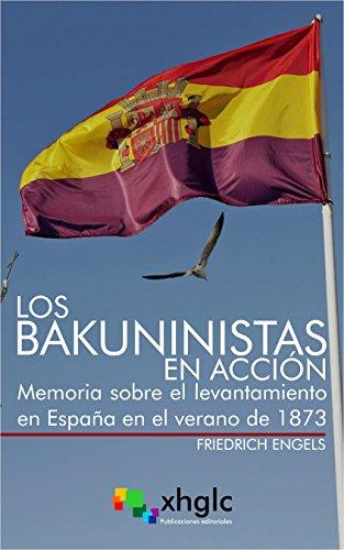 Los bakuninistas en acción: Memoria sobre el levantamiento en España en el verano de 1873 por Friedrich Engels