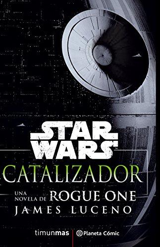 Star Wars Rogue One Catalizador (El arte de Rogue One)