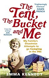 The Tent, the Bucket and Me by Emma Kennedy (2009-03-26)