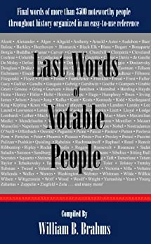 Last Words of Notable People: Final Words of More than 3500 Noteworthy People Throughout History (English Edition) von [Brahms, William]