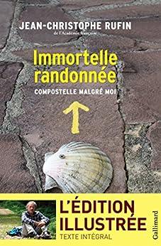 Immortelle randonnée (texte intégral illustré de 130 photos et dessins): Compostelle malgré moi par [Rufin, Jean-Christophe]