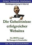 Die Geheimnisse erfolgreicher Websites - für Manager und Entscheider: Die iROI-Internet Marketing Strategie
