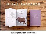 Miras Backbuch: 62 Rezepte für den Thermomix