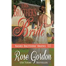 His Brother's Bride (Banks Brothers' Brides) (Volume 3) by Rose Gordon (2013-12-20)