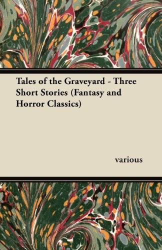Tales of the Graveyard - 3 Short Stories from Grim Grizzly Graveyards (Fantasy and Horror Classics)