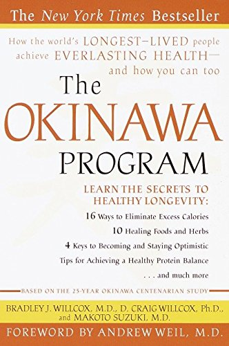 The Okinawa Program: How the World's Longest-Lived People Achieve Everlasting Health--And How You Can Too por Bradley J. Willcox