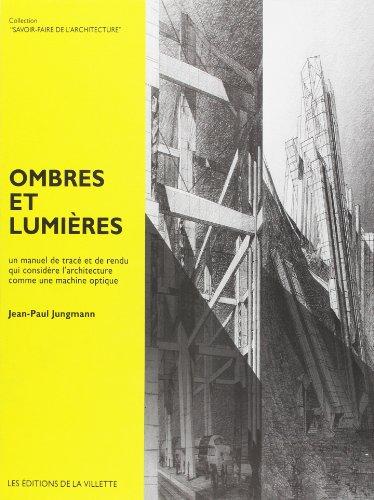 Ombres et lumières : Un manuel de tracé et de rendu qui considère l'architecture comme une machine optique