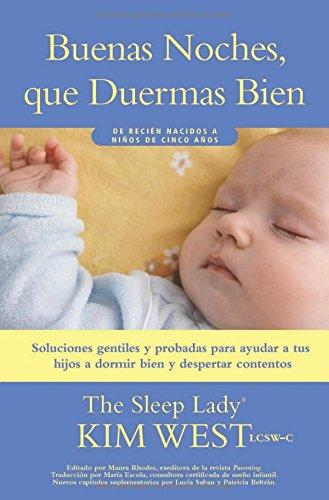Buenas Noches, Que Duermas Bien: Un Manual Para Ayudar a Tus Hijos a Dormir Bien y Despertar Contentos: De Recien Nacidos a Ninos de Hasta Cinco Anos