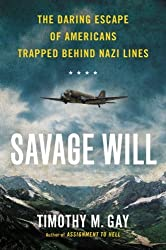 Savage Will: The Daring Escape of Americans Trapped Behind Nazi Lines by Timothy M. Gay (2013-09-03)